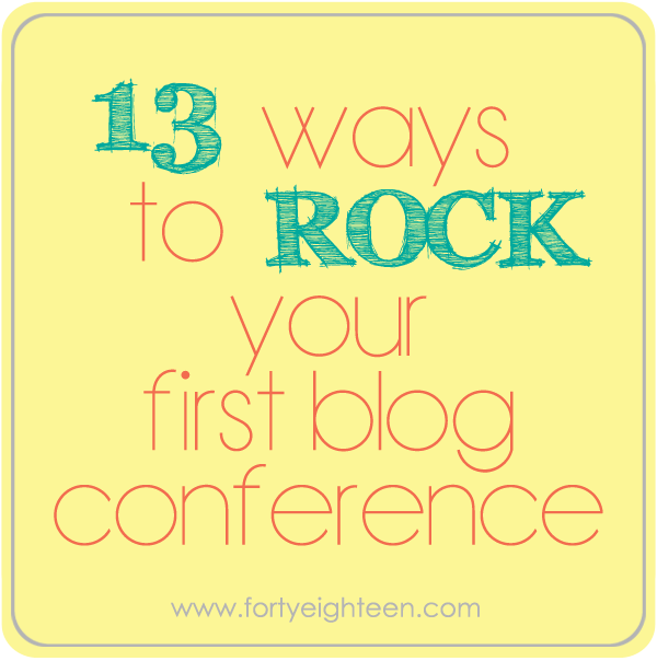 13 ways to ROCK your first blog conference from fortyeighteen.com